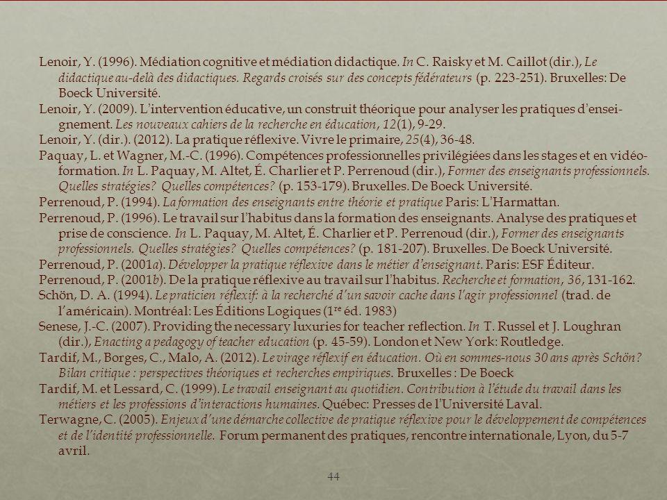 44 Lenoir, Y. (1996). Médiation cognitive et médiation didactique. In C. Raisky et M. Caillot (dir.), Le didactique au-delà des didactiques. Regards c