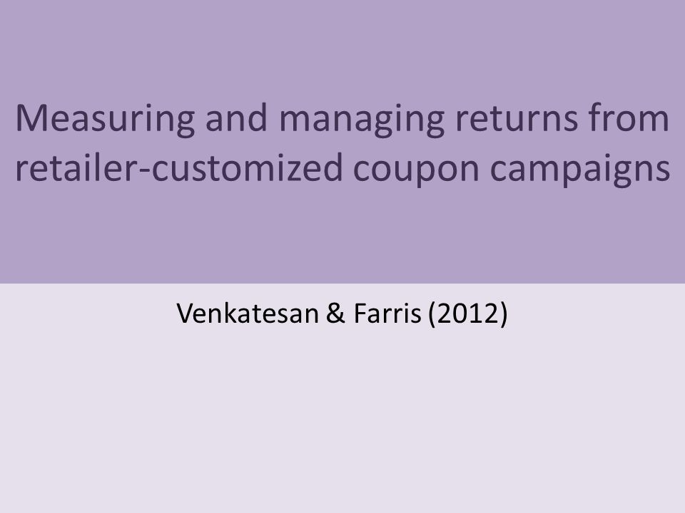 Measuring and managing returns from retailer-customized coupon campaigns Venkatesan & Farris (2012)