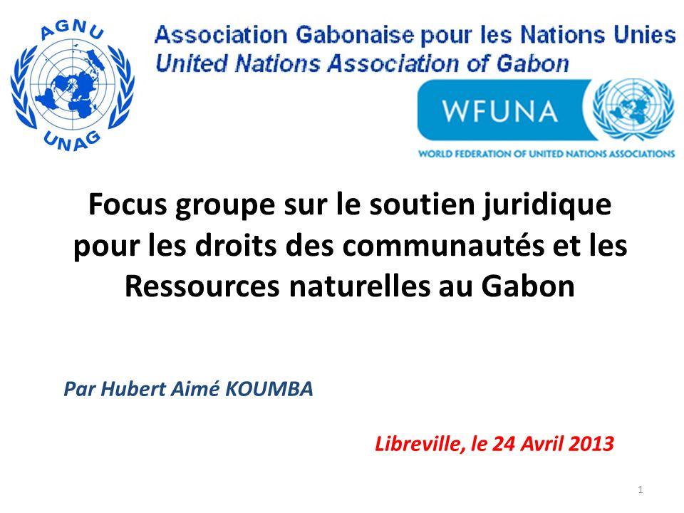 Par Hubert Aimé KOUMBA Libreville, le 24 Avril 2013 1 Focus groupe sur le soutien juridique pour les droits des communautés et les Ressources naturell