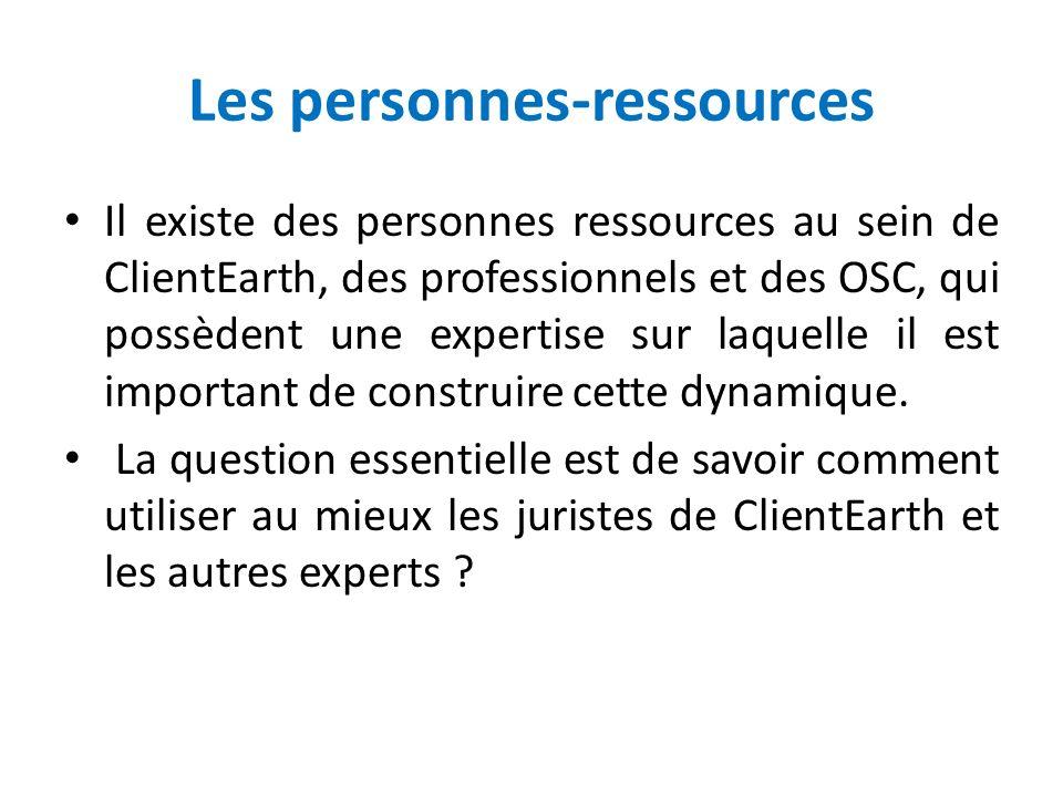 Les personnes-ressources Il existe des personnes ressources au sein de ClientEarth, des professionnels et des OSC, qui possèdent une expertise sur laq