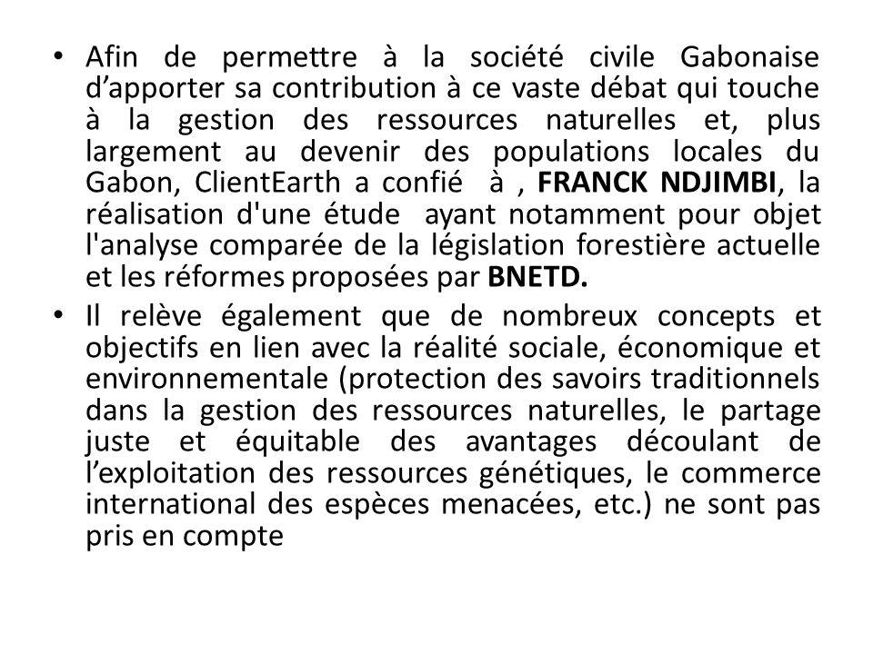 r Afin de permettre à la société civile Gabonaise dapporter sa contribution à ce vaste débat qui touche à la gestion des ressources naturelles et, plu