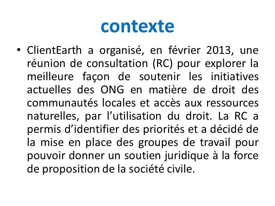 contexte ClientEarth a organisé, en février 2013, une réunion de consultation (RC) pour explorer la meilleure façon de soutenir les initiatives actuel