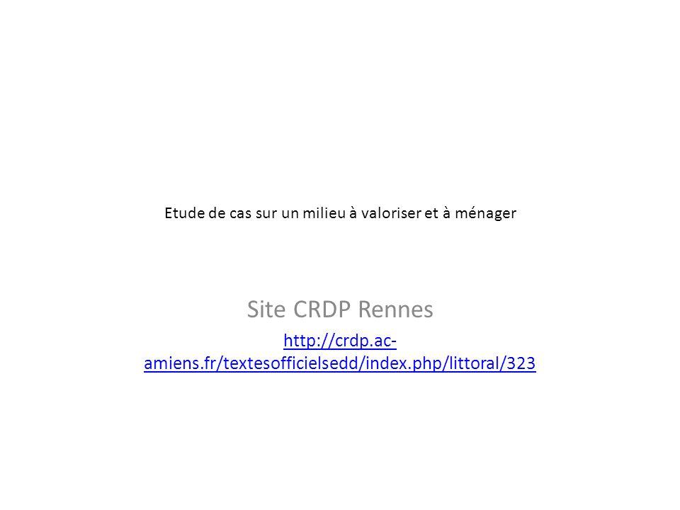 Etude de cas sur un milieu à valoriser et à ménager Site CRDP Rennes http://crdp.ac- amiens.fr/textesofficielsedd/index.php/littoral/323
