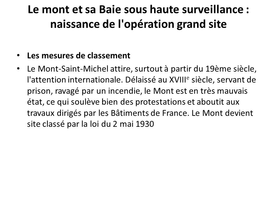 Le mont et sa Baie sous haute surveillance : naissance de l opération grand site Les mesures de classement Le Mont-Saint-Michel attire, surtout à partir du 19ème siècle, l attention internationale.