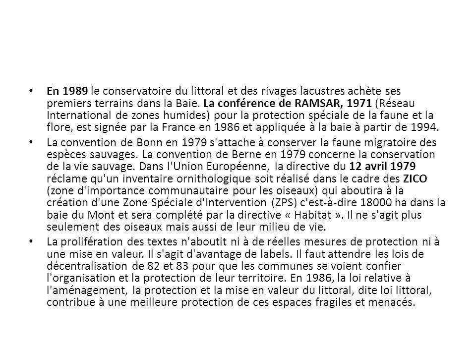 En 1989 le conservatoire du littoral et des rivages lacustres achète ses premiers terrains dans la Baie. La conférence de RAMSAR, 1971 (Réseau Interna