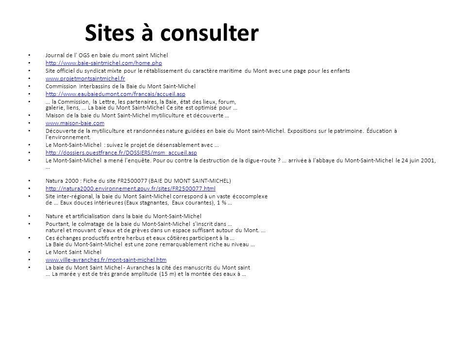Sites à consulter Journal de l' OGS en baie du mont saint Michel http://www.baie-saintmichel.com/home.php Site officiel du syndicat mixte pour le réta