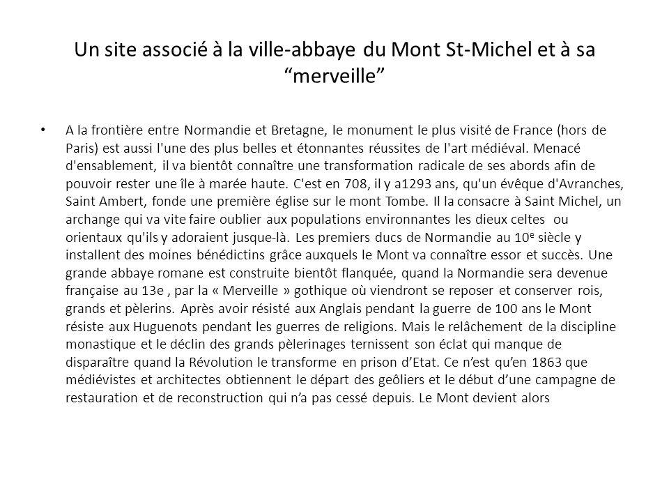 Un site associé à la ville-abbaye du Mont St-Michel et à sa merveille A la frontière entre Normandie et Bretagne, le monument le plus visité de France