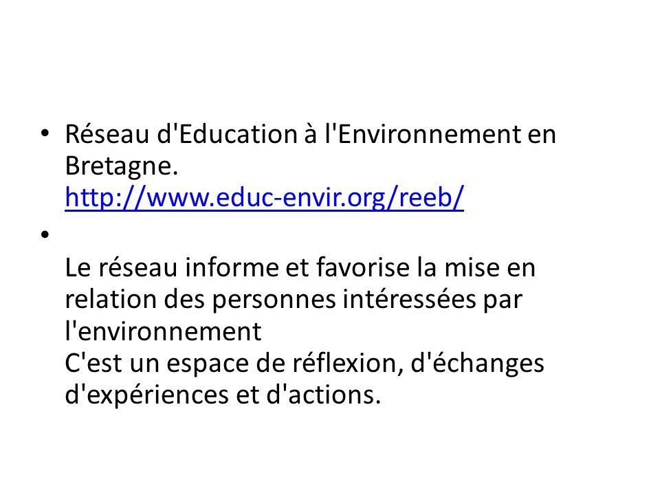 Réseau d'Education à l'Environnement en Bretagne. http://www.educ-envir.org/reeb/ http://www.educ-envir.org/reeb/ Le réseau informe et favorise la mis