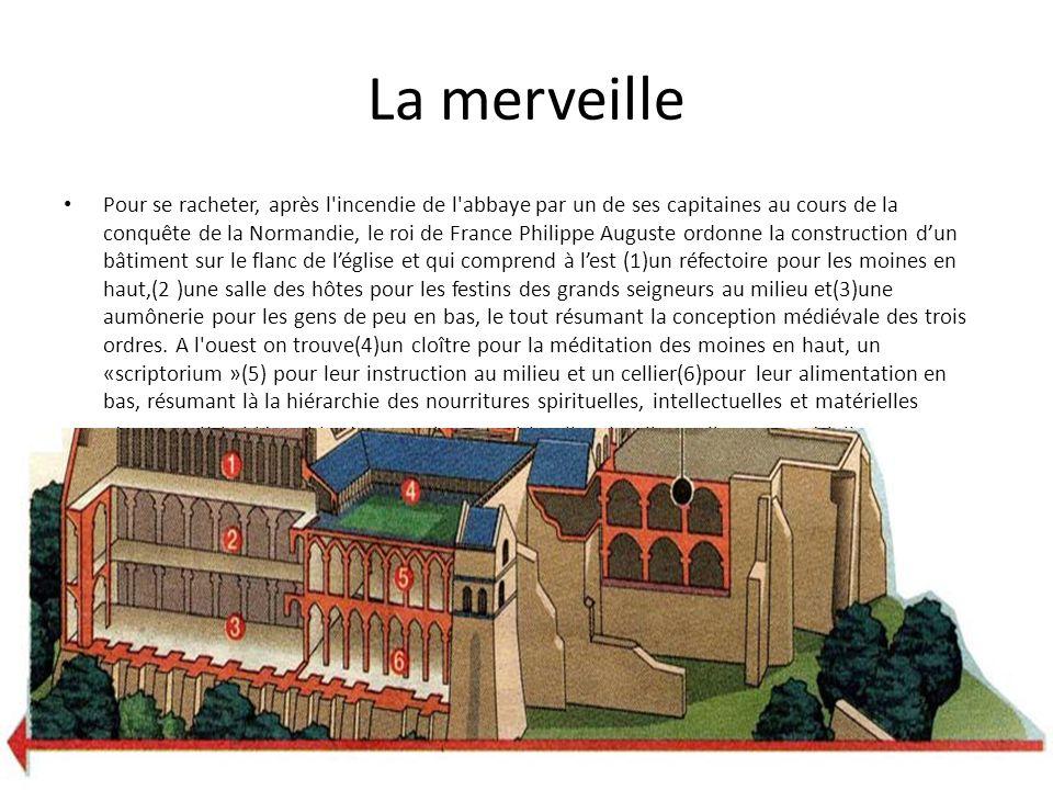 La merveille Pour se racheter, après l'incendie de l'abbaye par un de ses capitaines au cours de la conquête de la Normandie, le roi de France Philipp
