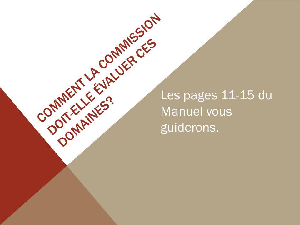 COMMENT LA COMMISSION DOIT-ELLE ÉVALUER CES DOMAINES? Les pages 11-15 du Manuel vous guiderons.