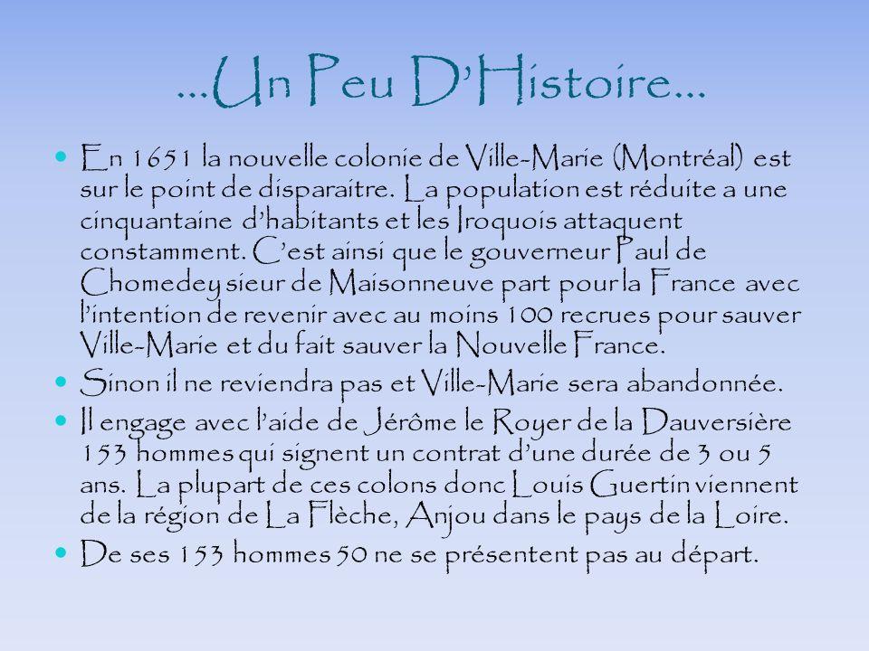 …Un Peu DHistoire… En 1651 la nouvelle colonie de Ville-Marie (Montréal) est sur le point de disparaitre. La population est réduite a une cinquantaine