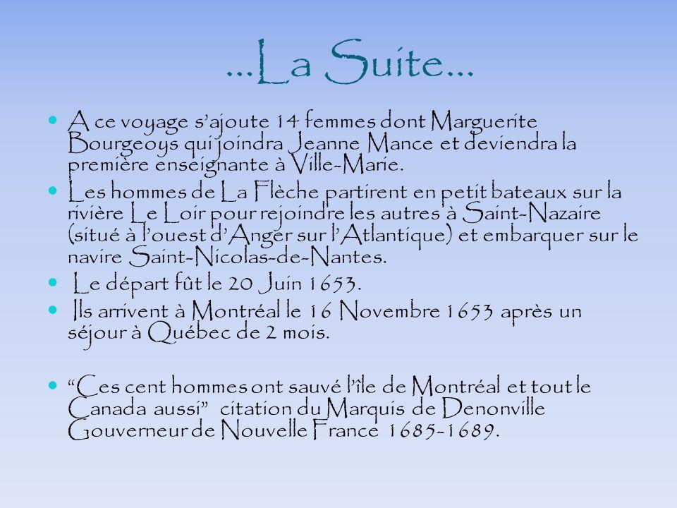 …La Suite… A ce voyage sajoute 14 femmes dont Marguerite Bourgeoys qui joindra Jeanne Mance et deviendra la première enseignante à Ville-Marie. Les ho