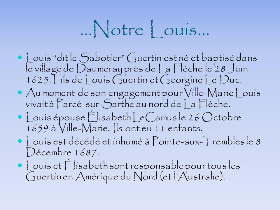 …Notre Louis… Louis dit le Sabotier Guertin est né et baptisé dans le village de Daumeray près de La Flèche le 28 Juin 1625. Fils de Louis Guertin et