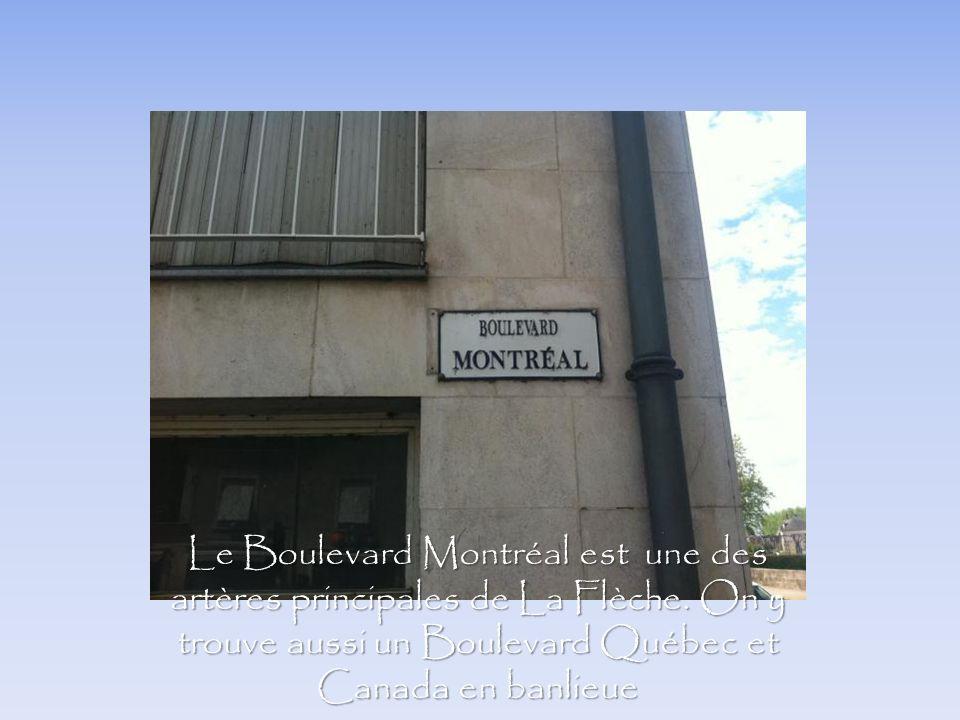 Le Boulevard Montréal est une des artères principales de La Flèche. On y trouve aussi un Boulevard Québec et Canada en banlieue