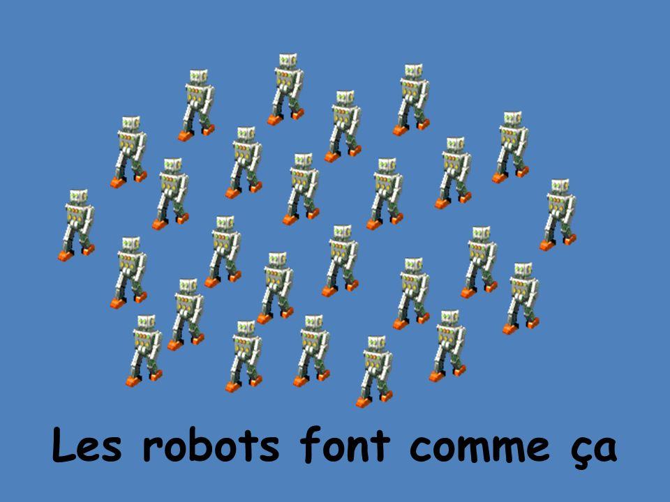 Les robots font comme ça
