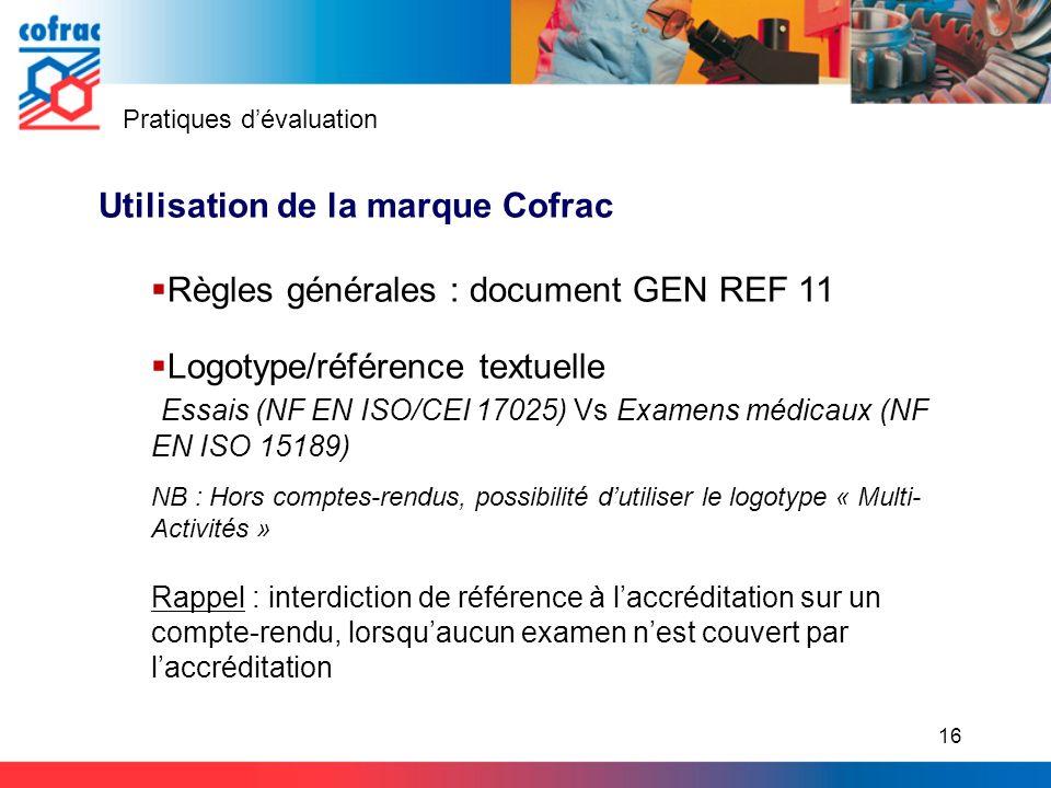 Utilisation de la marque Cofrac Règles générales : document GEN REF 11 Logotype/référence textuelle Essais (NF EN ISO/CEI 17025) Vs Examens médicaux (
