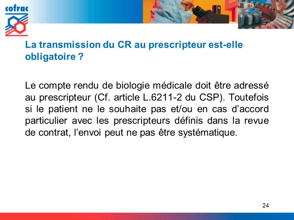 La transmission du CR au prescripteur est-elle obligatoire ? Le compte rendu de biologie médicale doit être adressé au prescripteur (Cf. article L.621
