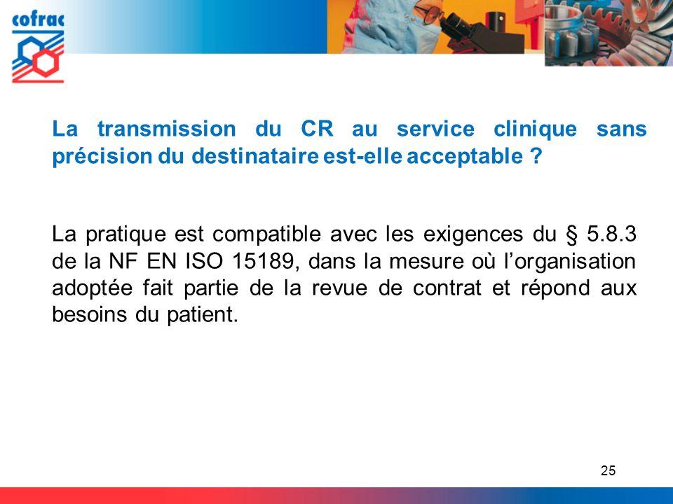 La transmission du CR au service clinique sans précision du destinataire est-elle acceptable ? 25 La pratique est compatible avec les exigences du § 5