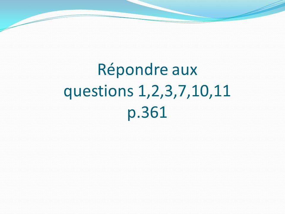 Répondre aux questions 1,2,3,7,10,11 p.361