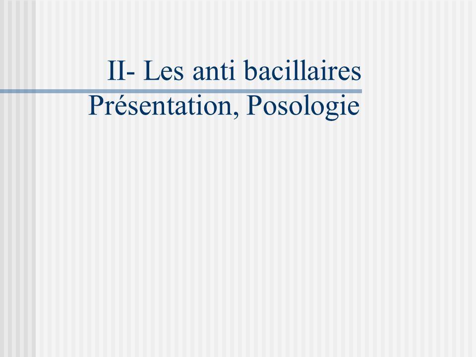 II- LES ANTI BACILLAIRES Classification des anti bacillaires Majeurs : INH, Rifa, PZA. Essentiels: INH, Rifa, PZA, SMY, ETB. Mineurs: ETA, KANA, Quino