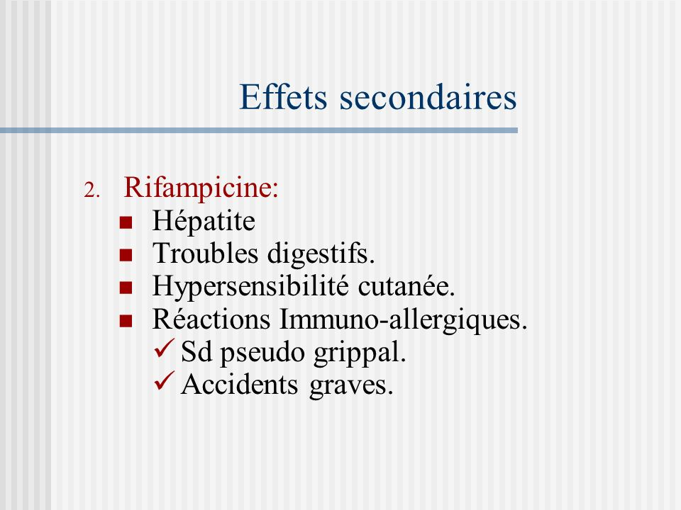 Effets secondaires 1. Isoniazide Hépatite Neuropathie périphérique Hypersensible cutanée. Lupus induit. Troubles digestifs.