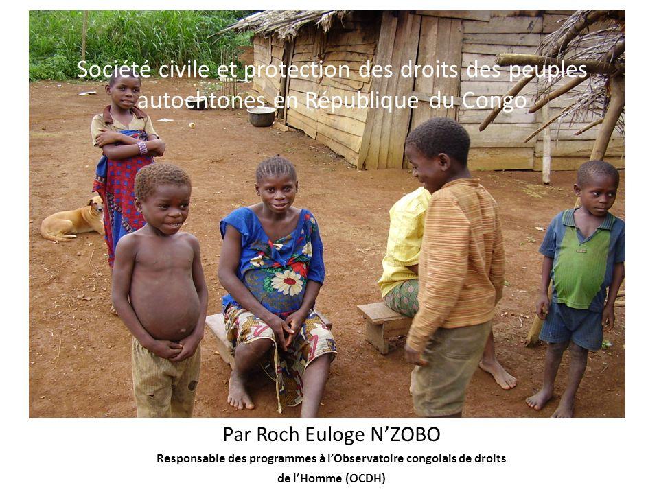 Société civile et protection des droits des peuples autochtones en République du Congo Par Roch Euloge NZOBO Responsable des programmes à lObservatoir
