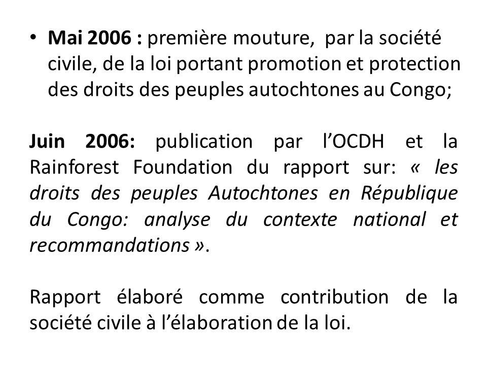 Juin 2006: publication par lOCDH et la Rainforest Foundation du rapport sur: « les droits des peuples Autochtones en République du Congo: analyse du c