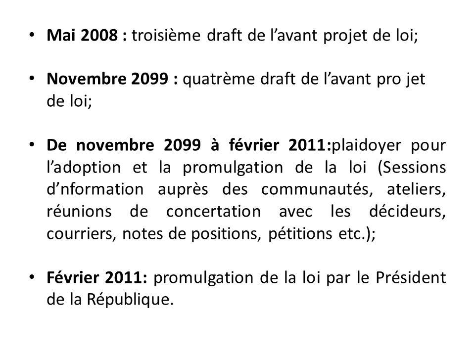 Mai 2008 : troisième draft de lavant projet de loi; Novembre 2099 : quatrème draft de lavant pro jet de loi; De novembre 2099 à février 2011:plaidoyer
