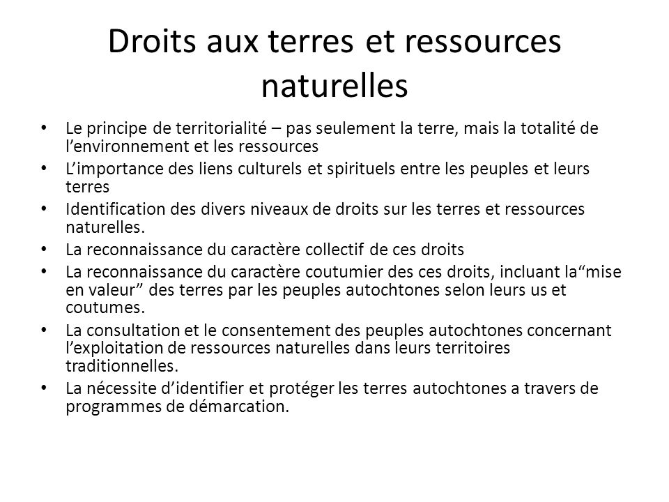 Droits aux terres et ressources naturelles Le principe de territorialité – pas seulement la terre, mais la totalité de lenvironnement et les ressource
