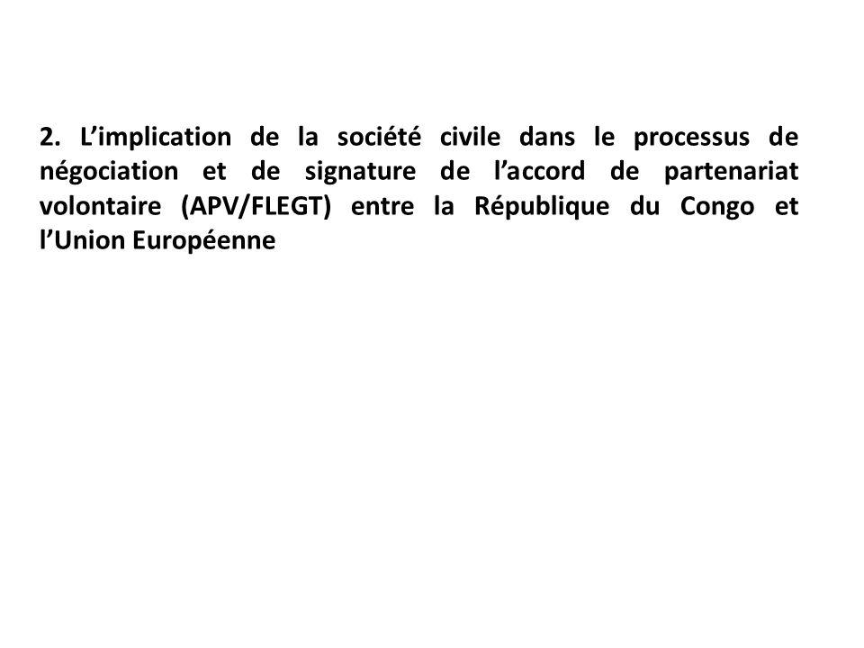 2. Limplication de la société civile dans le processus de négociation et de signature de laccord de partenariat volontaire (APV/FLEGT) entre la Républ