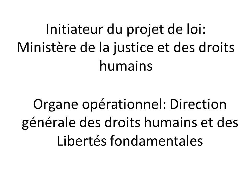 Initiateur du projet de loi: Ministère de la justice et des droits humains Organe opérationnel: Direction générale des droits humains et des Libertés
