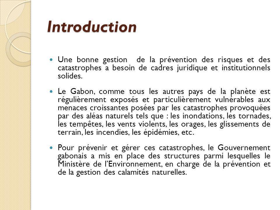 Introduction Une bonne gestion de la prévention des risques et des catastrophes a besoin de cadres juridique et institutionnels solides. Le Gabon, com