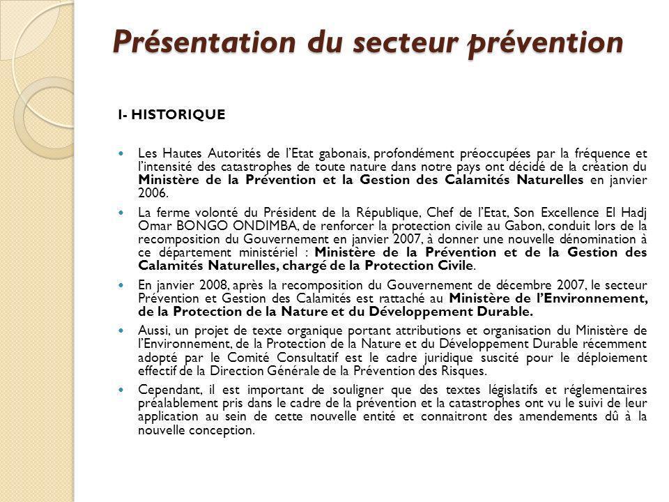 Présentation du secteur prévention I- HISTORIQUE Les Hautes Autorités de lEtat gabonais, profondément préoccupées par la fréquence et lintensité des c