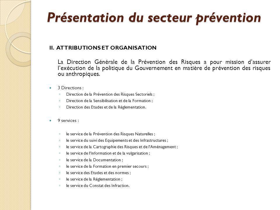 Présentation du secteur prévention II. ATTRIBUTIONS ET ORGANISATION La Direction Générale de la Prévention des Risques a pour mission dassurer lexécut