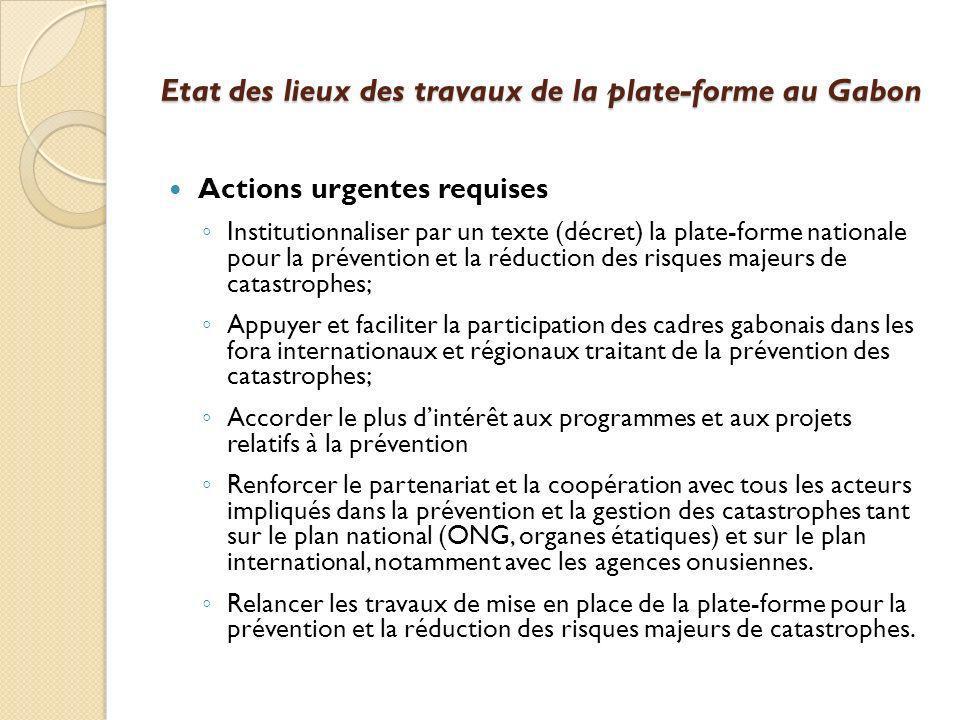 Actions urgentes requises Institutionnaliser par un texte (décret) la plate-forme nationale pour la prévention et la réduction des risques majeurs de