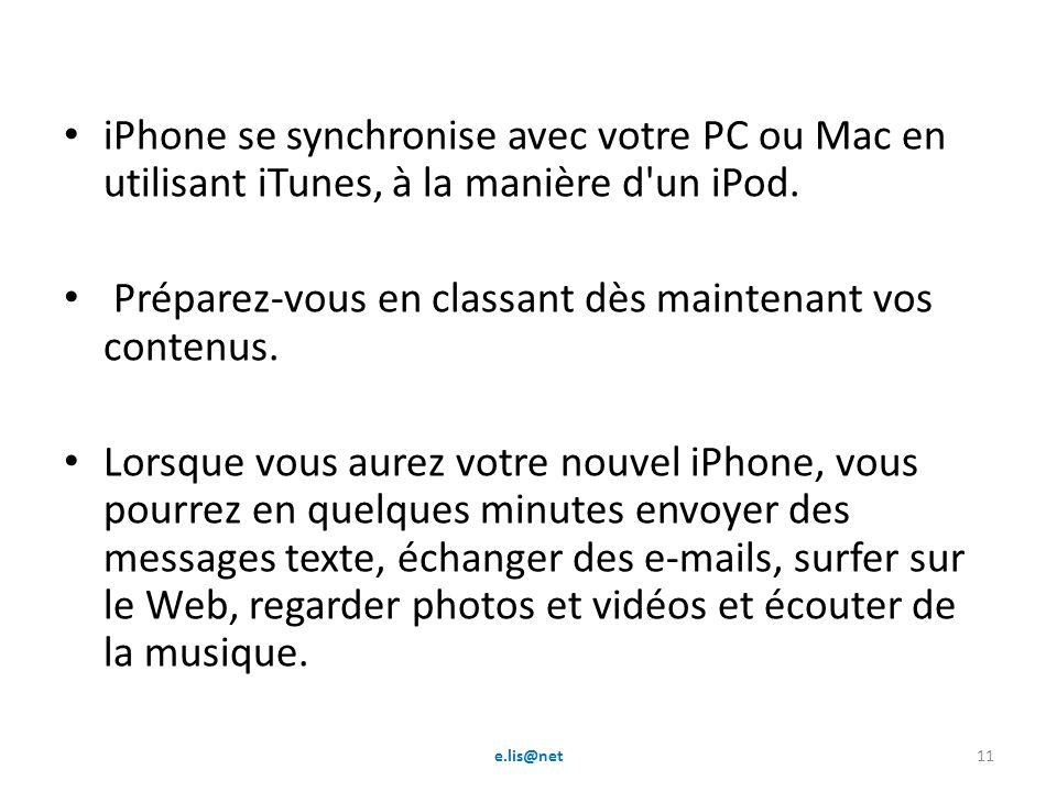 iPhone se synchronise avec votre PC ou Mac en utilisant iTunes, à la manière d un iPod.