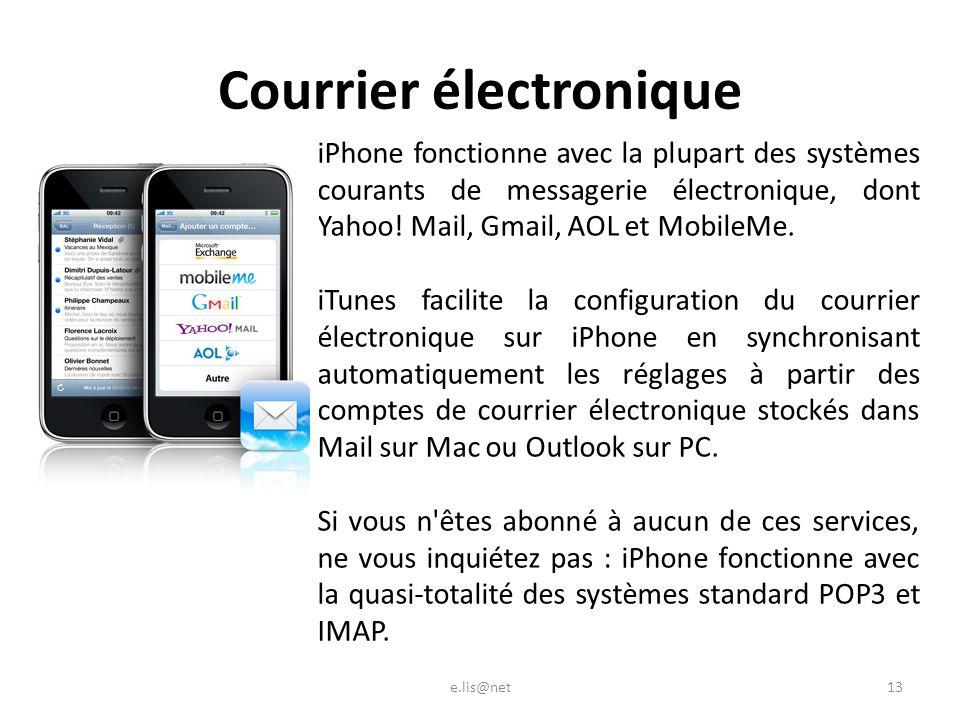 iPhone fonctionne avec la plupart des systèmes courants de messagerie électronique, dont Yahoo.