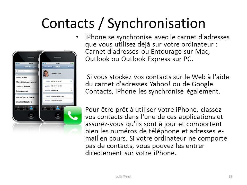 Contacts / Synchronisation iPhone se synchronise avec le carnet d adresses que vous utilisez déjà sur votre ordinateur : Carnet d adresses ou Entourage sur Mac, Outlook ou Outlook Express sur PC.