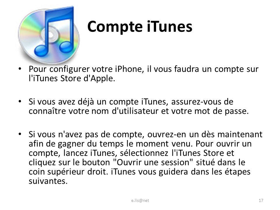 Compte iTunes Pour configurer votre iPhone, il vous faudra un compte sur l iTunes Store d Apple.