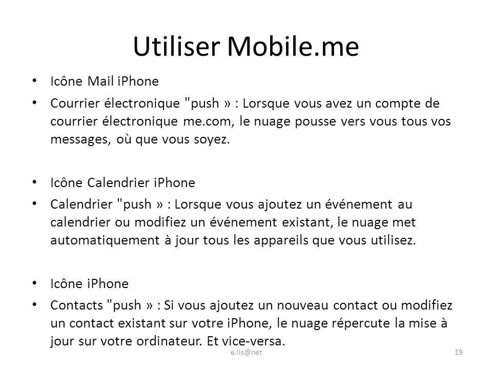 Utiliser Mobile.me Icône Mail iPhone Courrier électronique push » : Lorsque vous avez un compte de courrier électronique me.com, le nuage pousse vers vous tous vos messages, où que vous soyez.