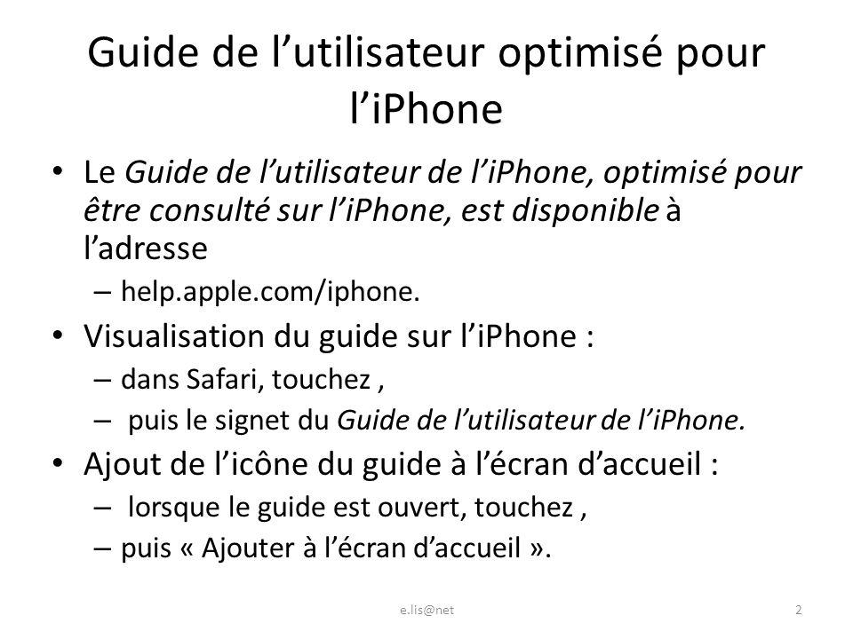 Guide de lutilisateur optimisé pour liPhone Le Guide de lutilisateur de liPhone, optimisé pour être consulté sur liPhone, est disponible à ladresse – help.apple.com/iphone.