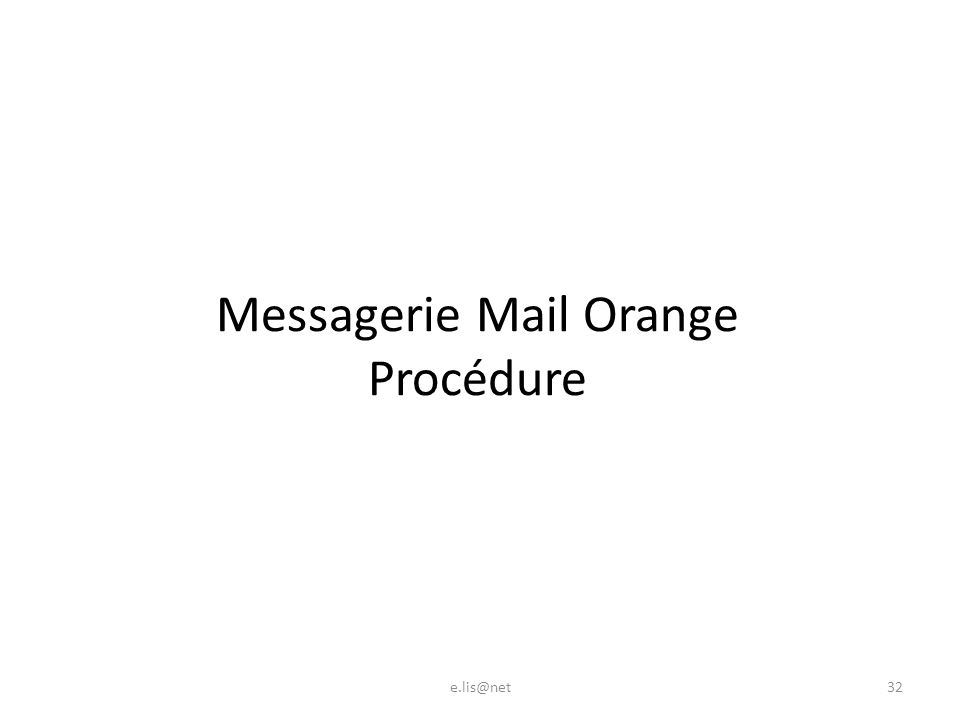 Messagerie Mail Orange Procédure 32e.lis@net