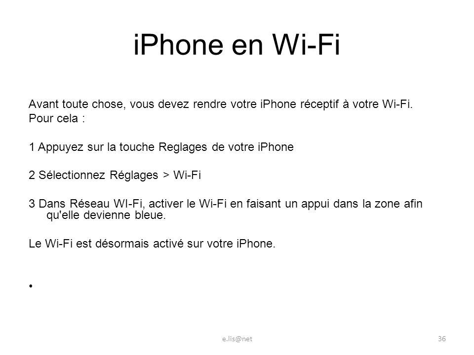 iPhone en Wi-Fi Avant toute chose, vous devez rendre votre iPhone réceptif à votre Wi-Fi.