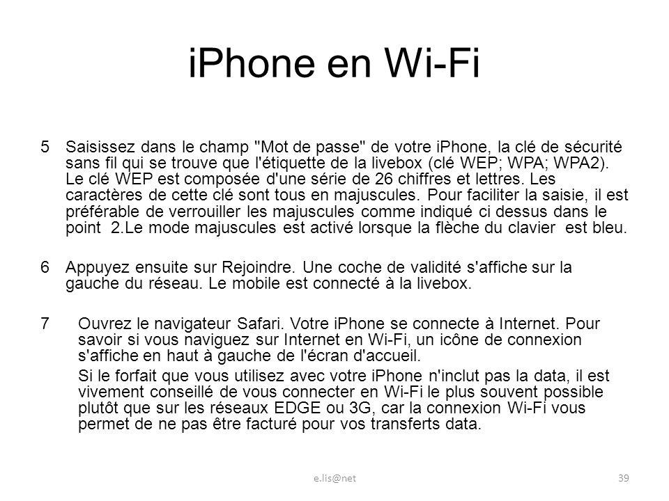 iPhone en Wi-Fi 5 Saisissez dans le champ Mot de passe de votre iPhone, la clé de sécurité sans fil qui se trouve que l étiquette de la livebox (clé WEP; WPA; WPA2).
