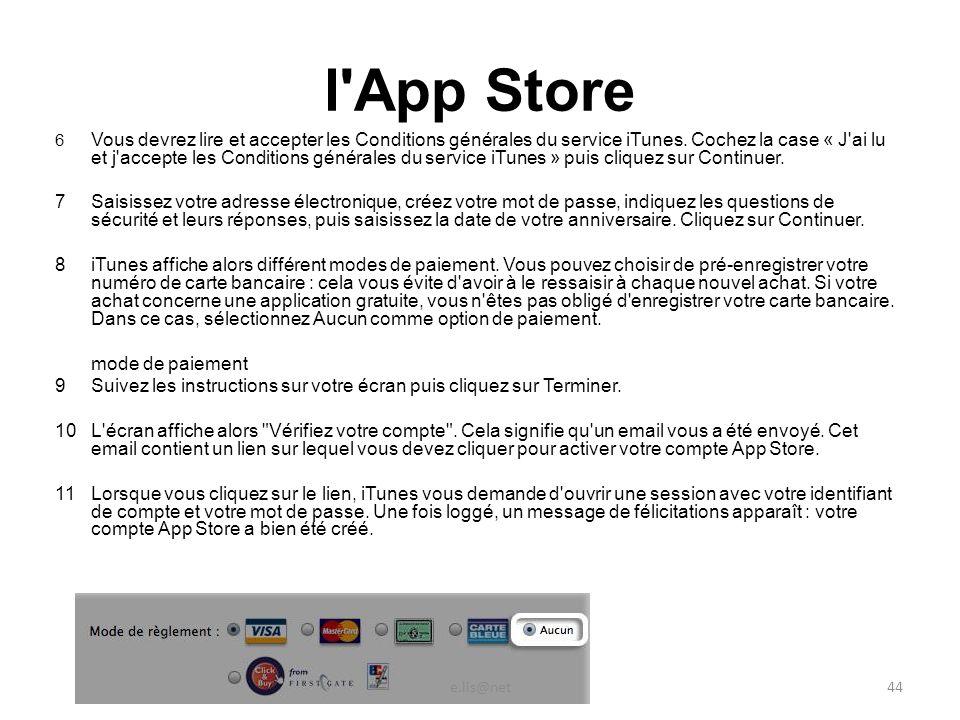 l App Store 6 Vous devrez lire et accepter les Conditions générales du service iTunes.