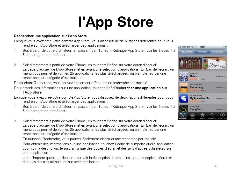 l App Store Rechercher une application sur l App Store Lorsque vous avez créé votre compte App Store, vous disposez de deux façons différentes pour vous rendre sur l App Store et télécharger des applications : 1Soit à partir de votre ordinateur, en passant par iTunes > Rubrique App Store : voir les étapes 1 à 5 du paragraphe précédent.
