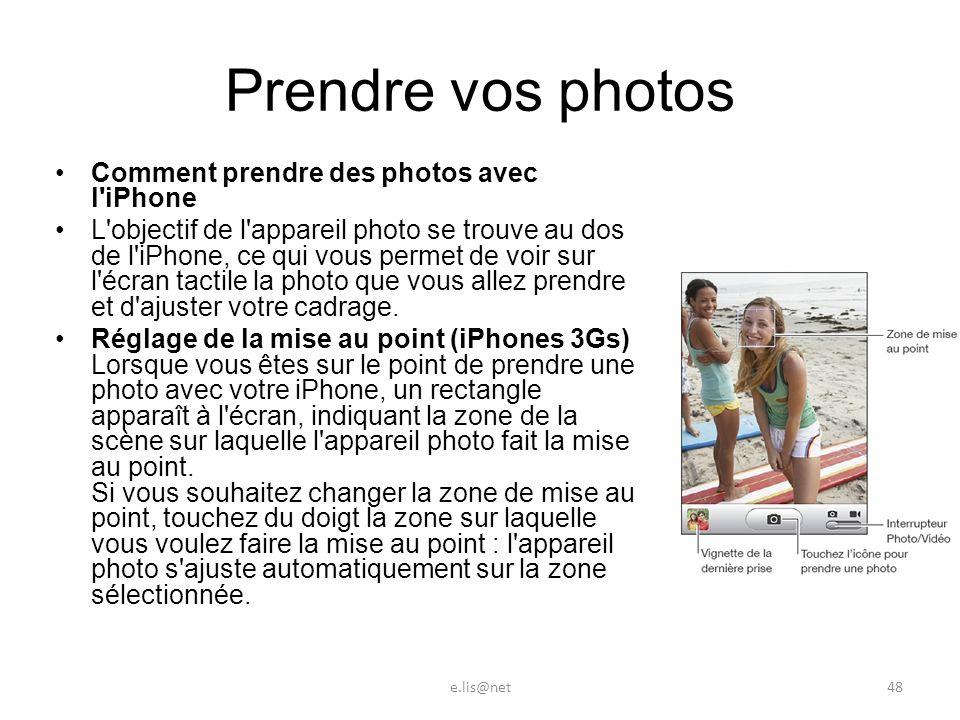 Prendre vos photos Comment prendre des photos avec l iPhone L objectif de l appareil photo se trouve au dos de l iPhone, ce qui vous permet de voir sur l écran tactile la photo que vous allez prendre et d ajuster votre cadrage.