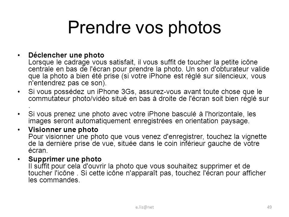 Prendre vos photos Déclencher une photo Lorsque le cadrage vous satisfait, il vous suffit de toucher la petite icône centrale en bas de l écran pour prendre la photo.