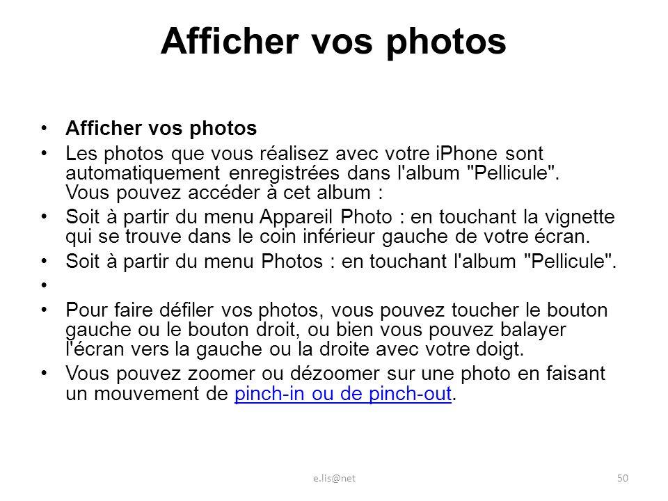 Afficher vos photos Les photos que vous réalisez avec votre iPhone sont automatiquement enregistrées dans l album Pellicule .