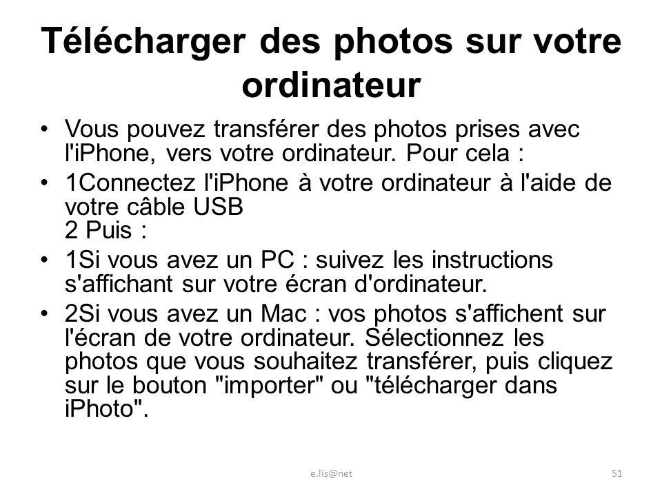Télécharger des photos sur votre ordinateur Vous pouvez transférer des photos prises avec l iPhone, vers votre ordinateur.